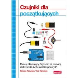 Czujniki dla początkujących. Poznaj otaczający Cię świat za pomocą elektroniki, Arduino i Raspberry Pi - Kimmo Karvinen