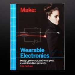 Make: Wearable Electronics - Kate Hartman